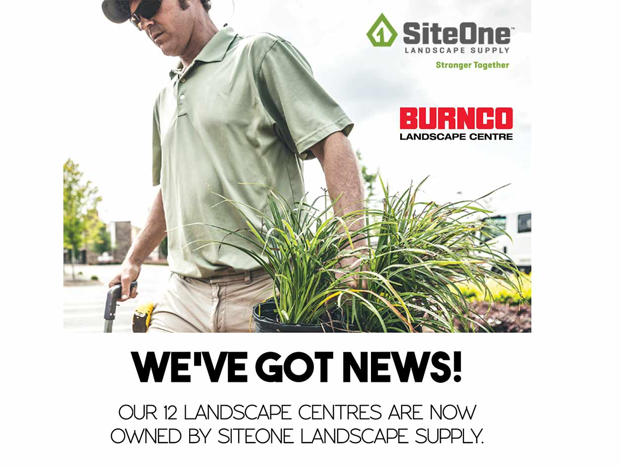BURNCO LANDSCAPE CENTRES PURCHASED BY SITEONE, A MAJOR DISTRIBUTOR OF LANDSCAPE SUPPLIES IN NORTH AMERICA